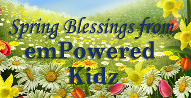 Spring Blessings from emPowered Kidz